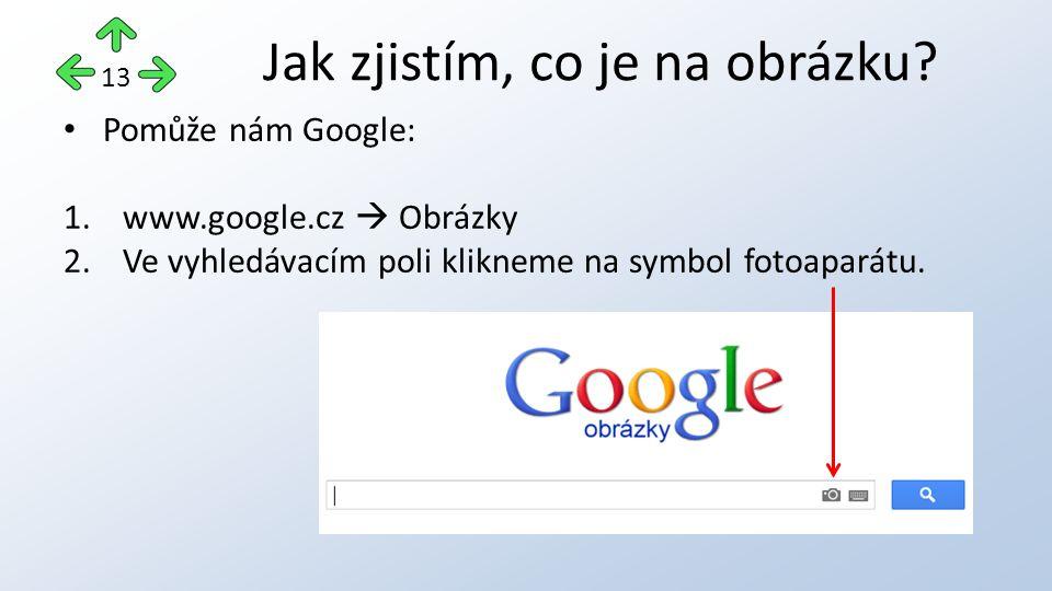 Pomůže nám Google: 1.www.google.cz  Obrázky 2.Ve vyhledávacím poli klikneme na symbol fotoaparátu.