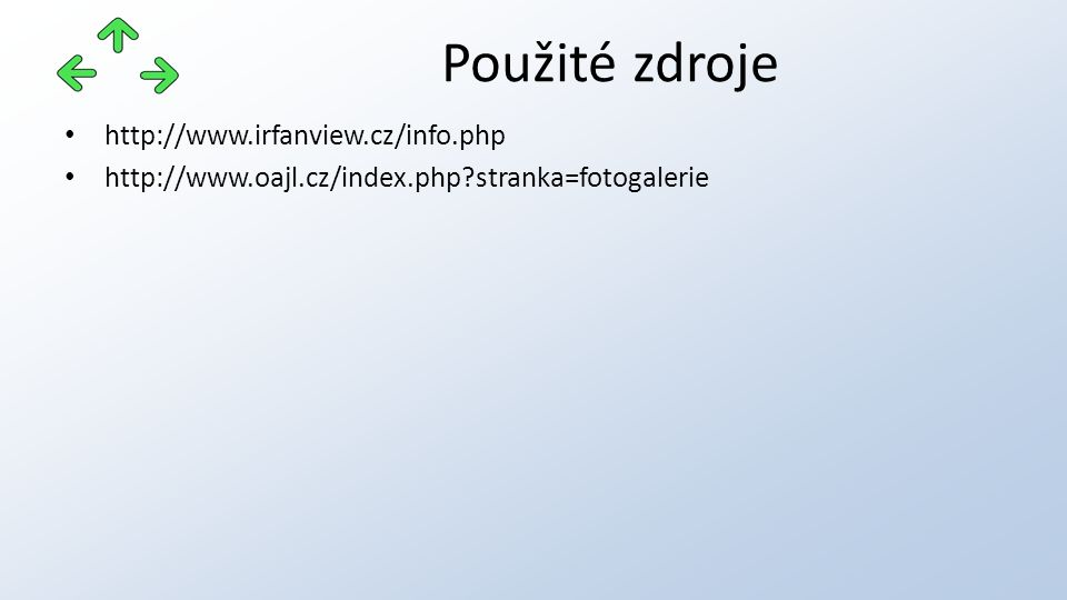 http://www.irfanview.cz/info.php http://www.oajl.cz/index.php?stranka=fotogalerie Použité zdroje