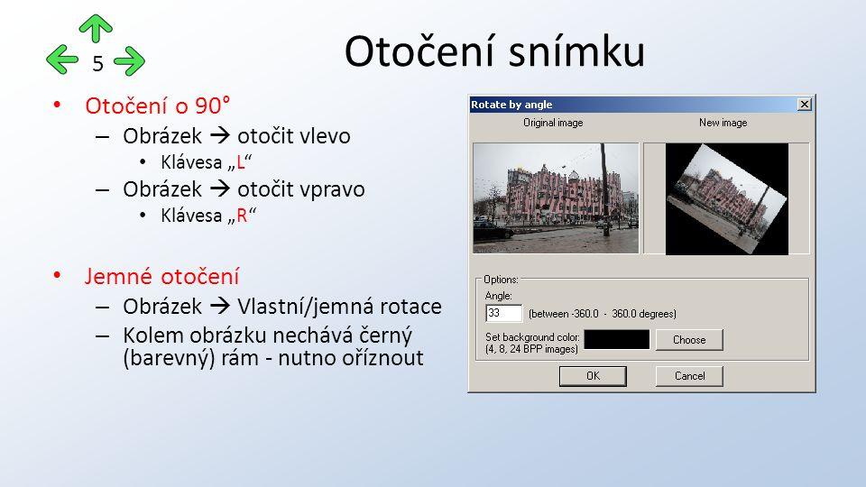 """Otočení o 90° – Obrázek  otočit vlevo Klávesa """"L – Obrázek  otočit vpravo Klávesa """"R Jemné otočení – Obrázek  Vlastní/jemná rotace – Kolem obrázku nechává černý (barevný) rám - nutno oříznout Otočení snímku 5"""