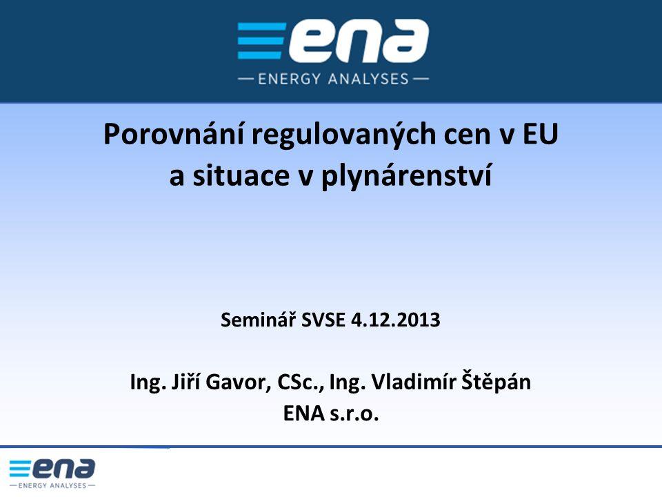 Porovnání regulovaných cen v EU a situace v plynárenství Seminář SVSE 4.12.2013 Ing.