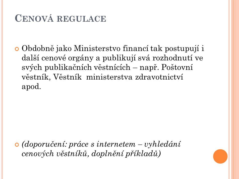 C ENOVÁ REGULACE Obdobně jako Ministerstvo financí tak postupují i další cenové orgány a publikují svá rozhodnutí ve svých publikačních věstnících – např.