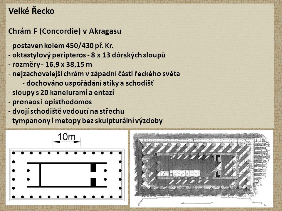 Velké Řecko Chrám F (Concordie) v Akragasu - postaven kolem 450/430 př. Kr. - oktastylový peripteros - 8 x 13 dórských sloupů - rozměry - 16,9 x 38,15