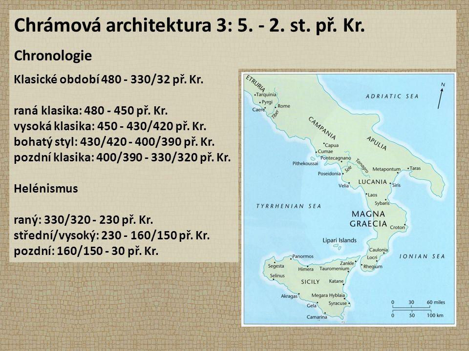 Chrámová architektura 3: 5. - 2. st. př. Kr. Chronologie Klasické období 480 - 330/32 př. Kr. raná klasika: 480 - 450 př. Kr. vysoká klasika: 450 - 43