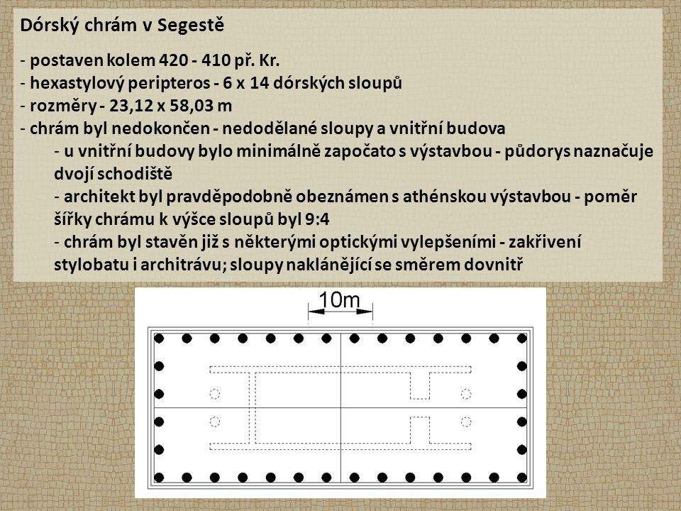 Dórský chrám v Segestě - postaven kolem 420 - 410 př. Kr. - hexastylový peripteros - 6 x 14 dórských sloupů - rozměry - 23,12 x 58,03 m - chrám byl ne
