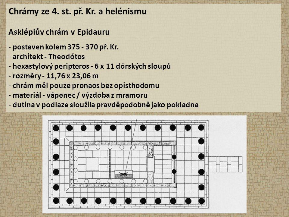Chrámy ze 4. st. př. Kr. a helénismu Asklépiův chrám v Epidauru - postaven kolem 375 - 370 př. Kr. - architekt - Theodótos - hexastylový peripteros -