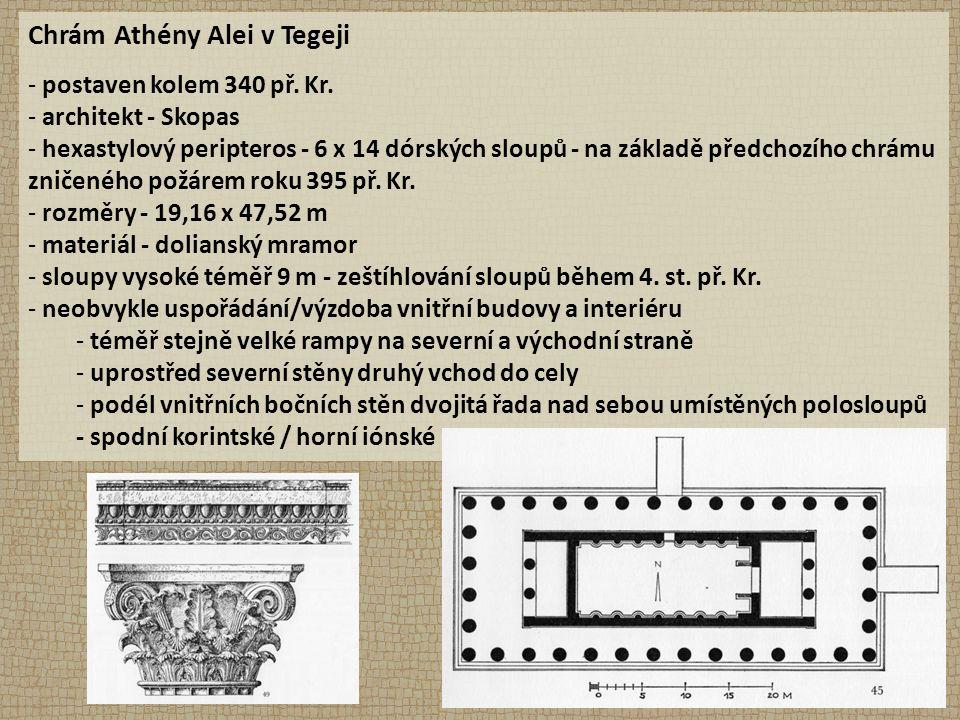 Chrám Athény Alei v Tegeji - postaven kolem 340 př. Kr. - architekt - Skopas - hexastylový peripteros - 6 x 14 dórských sloupů - na základě předchozíh