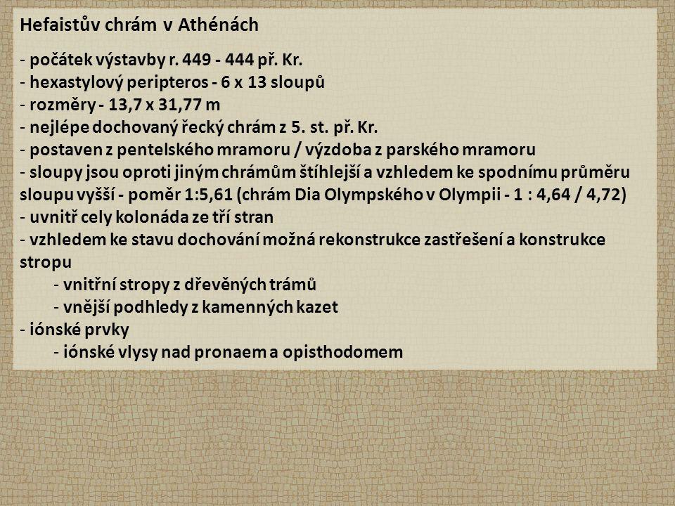 Hefaistův chrám v Athénách - počátek výstavby r. 449 - 444 př. Kr. - hexastylový peripteros - 6 x 13 sloupů - rozměry - 13,7 x 31,77 m - nejlépe docho