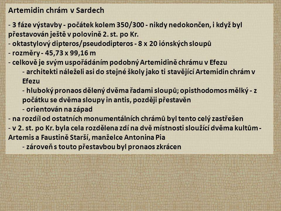 Artemidin chrám v Sardech - 3 fáze výstavby - počátek kolem 350/300 - nikdy nedokončen, i když byl přestavován ještě v polovině 2.