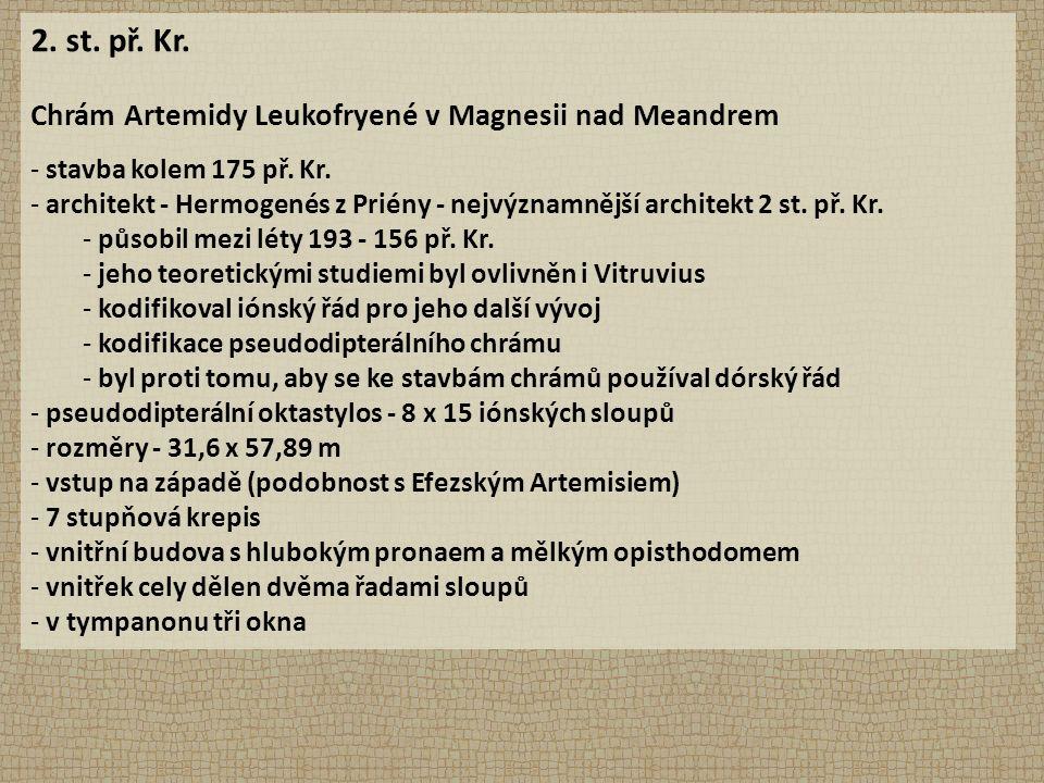 2. st. př. Kr. Chrám Artemidy Leukofryené v Magnesii nad Meandrem - stavba kolem 175 př. Kr. - architekt - Hermogenés z Priény - nejvýznamnější archit
