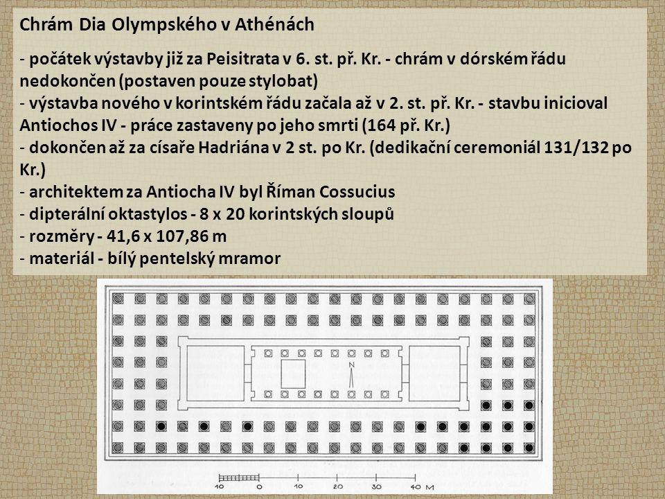 Chrám Dia Olympského v Athénách - počátek výstavby již za Peisitrata v 6. st. př. Kr. - chrám v dórském řádu nedokončen (postaven pouze stylobat) - vý