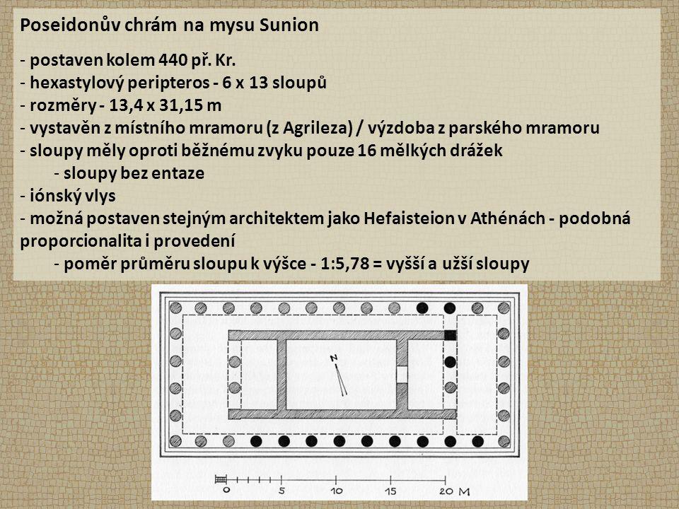 Poseidonův chrám na mysu Sunion - postaven kolem 440 př. Kr. - hexastylový peripteros - 6 x 13 sloupů - rozměry - 13,4 x 31,15 m - vystavěn z místního