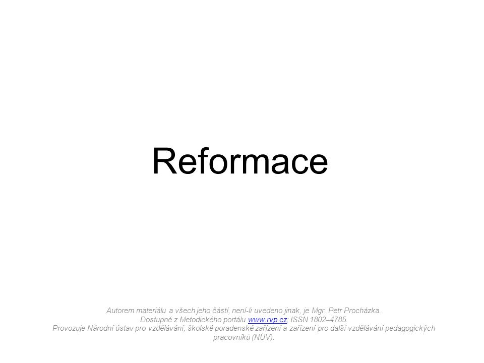 Reformace Autorem materiálu a všech jeho částí, není-li uvedeno jinak, je Mgr.