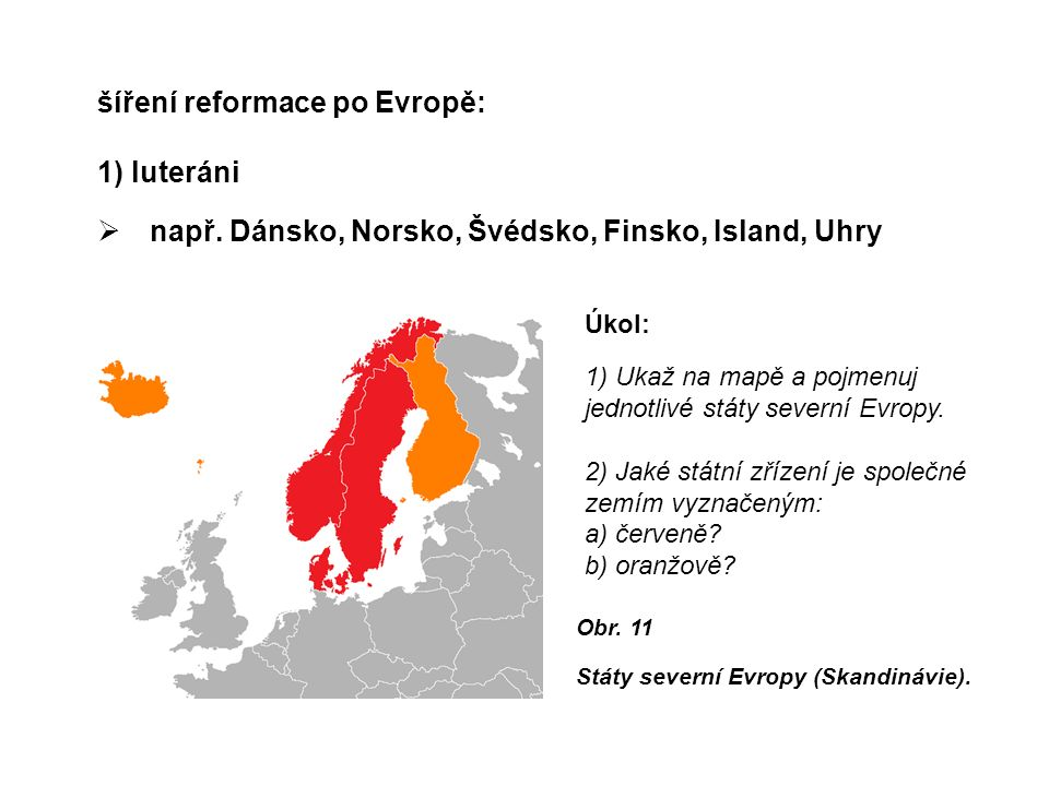 šíření reformace po Evropě: 1) luteráni  např. Dánsko, Norsko, Švédsko, Finsko, Island, Uhry Obr.