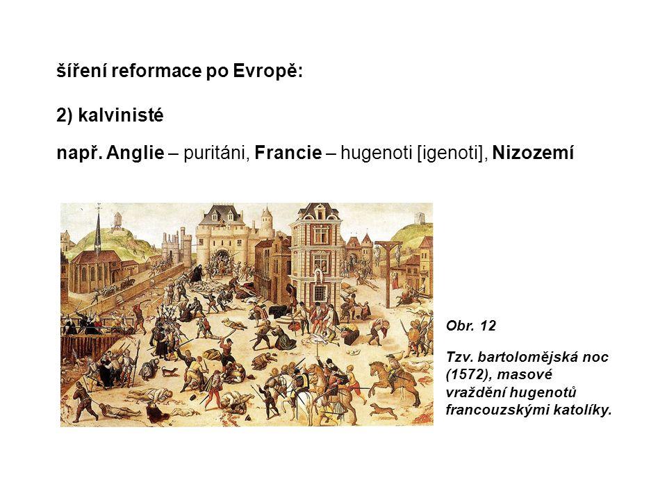 šíření reformace po Evropě: 2) kalvinisté např.