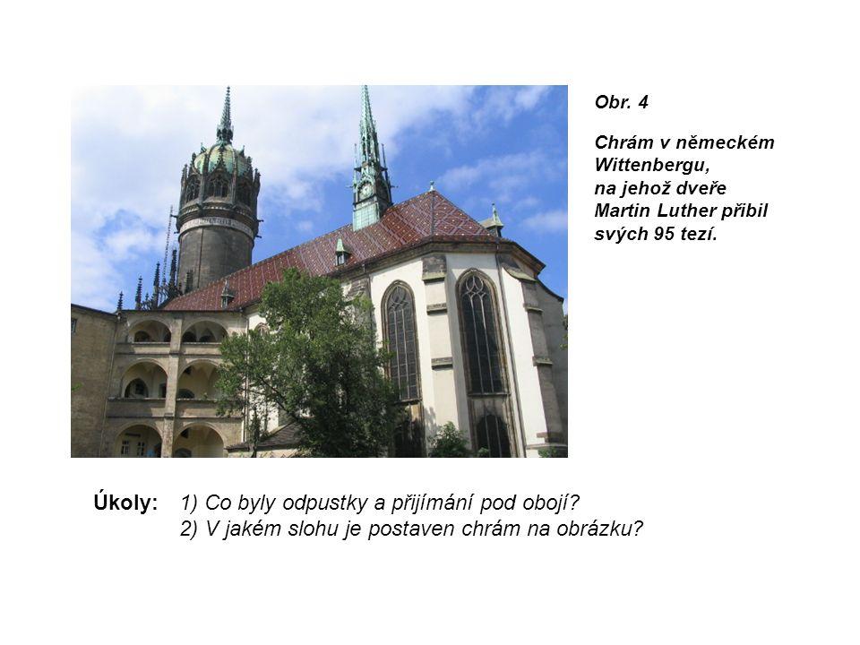 Úkoly:1) Co byly odpustky a přijímání pod obojí. 2) V jakém slohu je postaven chrám na obrázku.