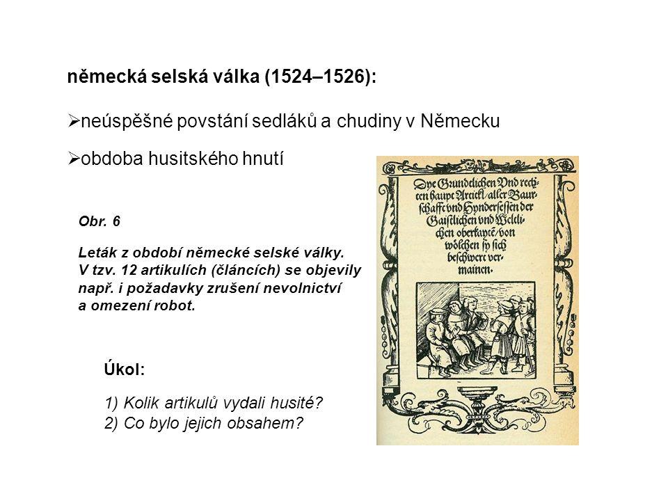 německá selská válka (1524–1526):  neúspěšné povstání sedláků a chudiny v Německu  obdoba husitského hnutí Obr.