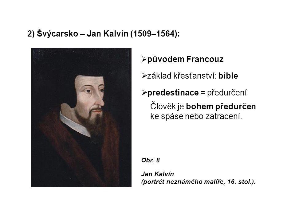 2) Švýcarsko – Jan Kalvín (1509–1564):  původem Francouz  základ křesťanství: bible  predestinace = předurčení Člověk je bohem předurčen ke spáse nebo zatracení.