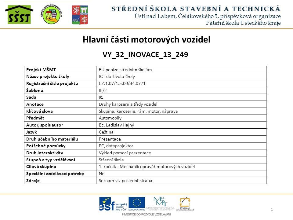 Hlavní části motorových vozidel 2 Každé motorové i nemotorové vozidlo, popř.