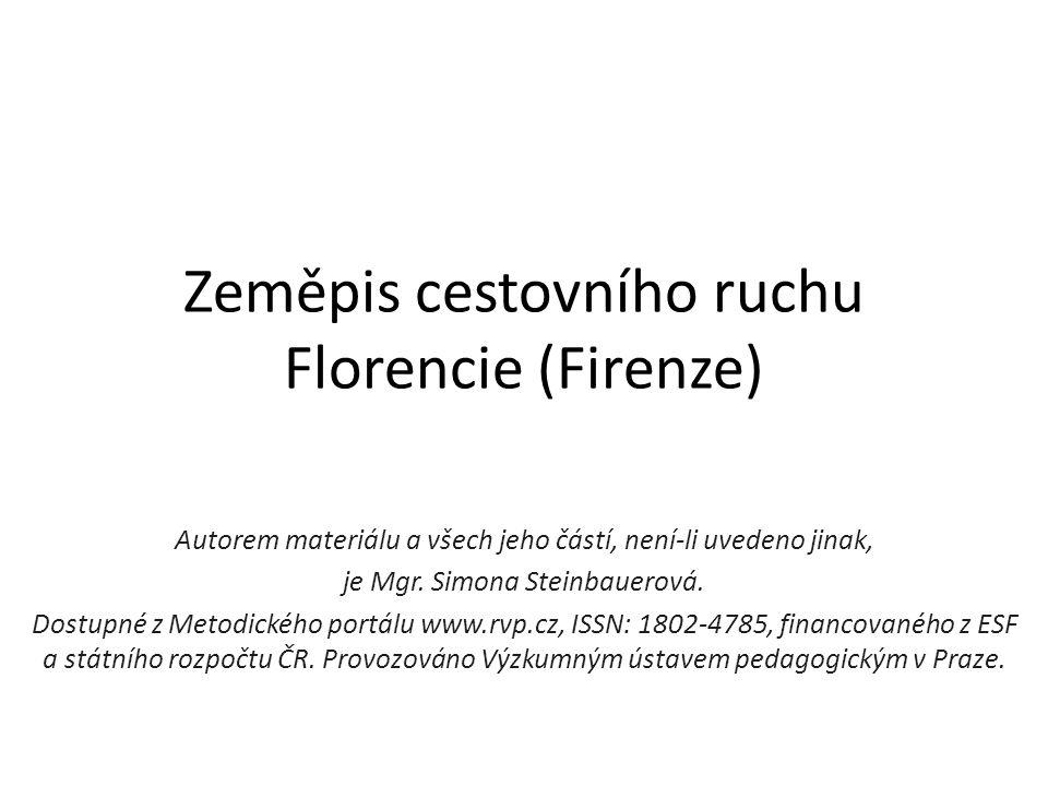 Zeměpis cestovního ruchu Florencie (Firenze) Autorem materiálu a všech jeho částí, není-li uvedeno jinak, je Mgr. Simona Steinbauerová. Dostupné z Met