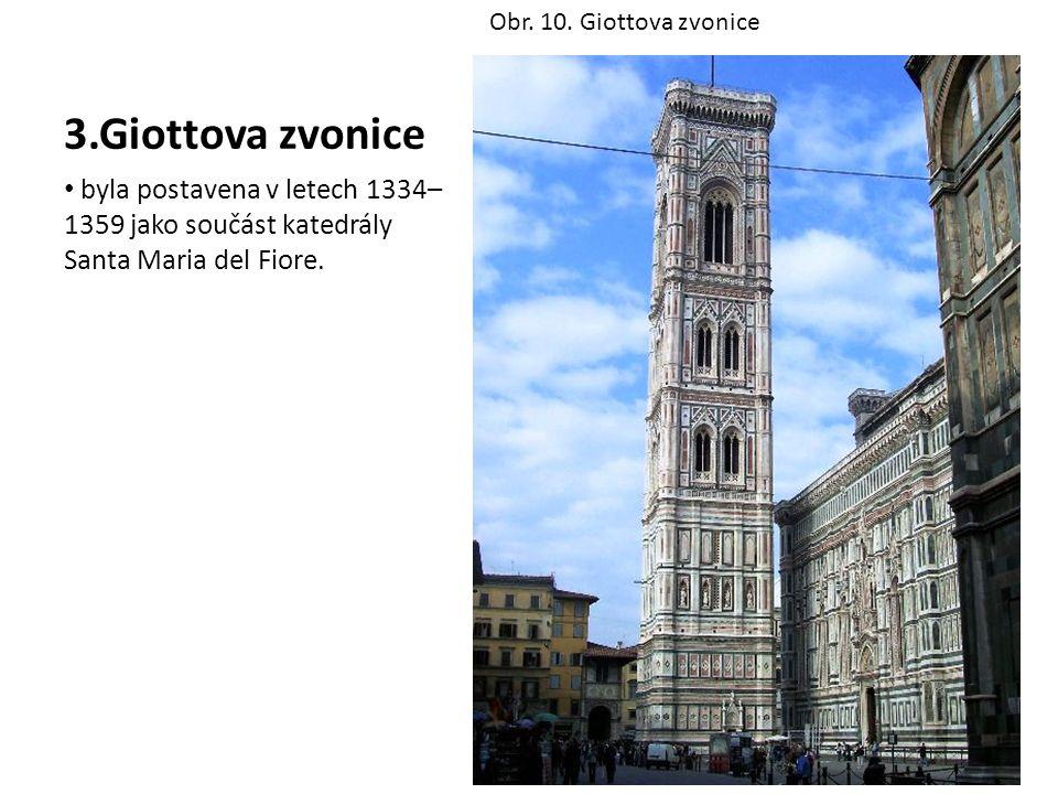 3.Giottova zvonice byla postavena v letech 1334– 1359 jako součást katedrály Santa Maria del Fiore. Obr. 10. Giottova zvonice