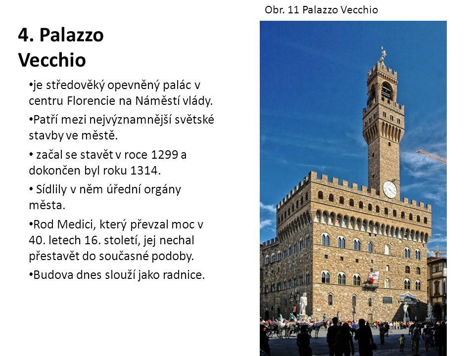 4. Palazzo Vecchio je středověký opevněný palác v centru Florencie na Náměstí vlády. Patří mezi nejvýznamnější světské stavby ve městě. začal se stavě
