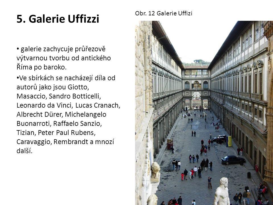 5. Galerie Uffizzi galerie zachycuje průřezově výtvarnou tvorbu od antického Říma po baroko. Ve sbírkách se nacházejí díla od autorů jako jsou Giotto,