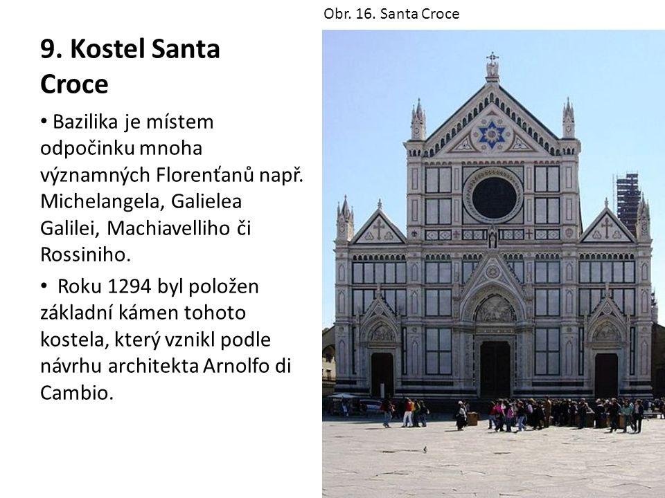 9. Kostel Santa Croce Bazilika je místem odpočinku mnoha významných Florenťanů např. Michelangela, Galielea Galilei, Machiavelliho či Rossiniho. Roku