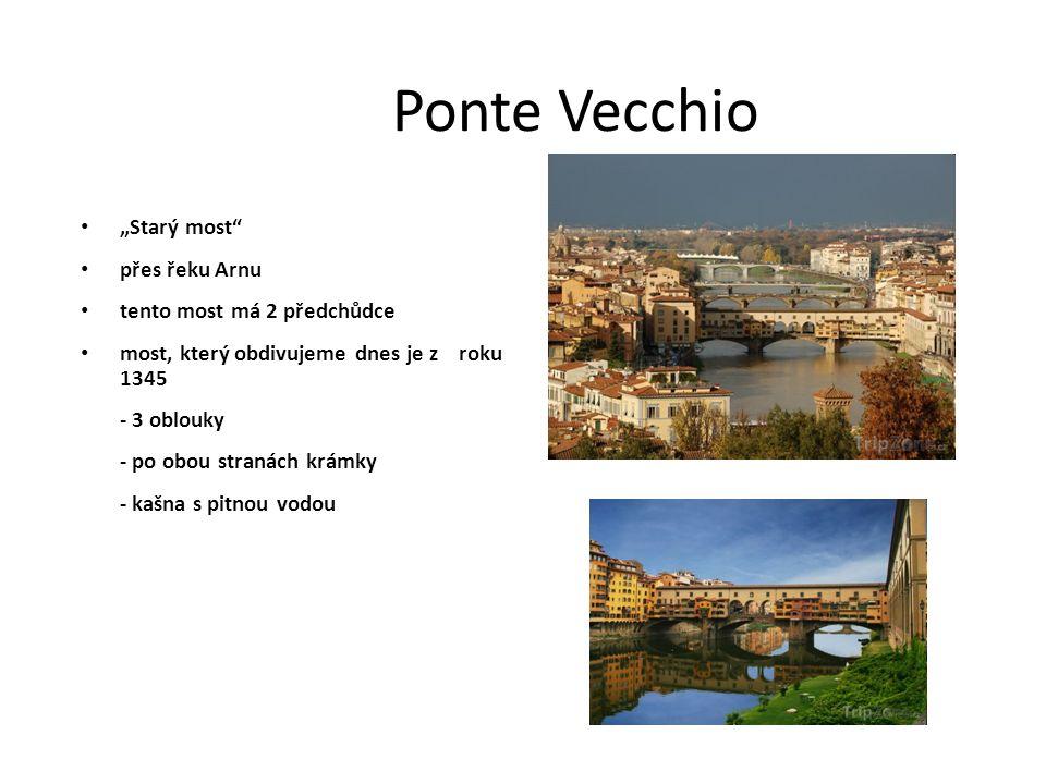 """Ponte Vecchio """"Starý most"""" přes řeku Arnu tento most má 2 předchůdce most, který obdivujeme dnes je z roku 1345 - 3 oblouky - po obou stranách krámky"""
