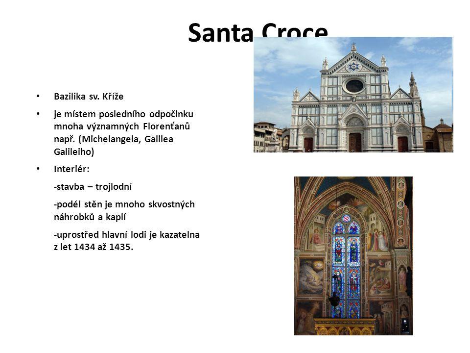 Santa Croce Bazilika sv. Kříže je místem posledního odpočinku mnoha významných Florenťanů např. (Michelangela, Galilea Galileiho) Interiér: -stavba –