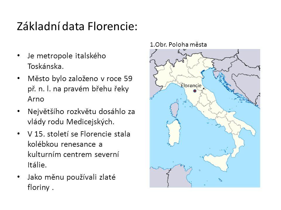 Základní data Florencie: Je metropole italského Toskánska. Město bylo založeno v roce 59 př. n. l. na pravém břehu řeky Arno Největšího rozkvětu dosáh