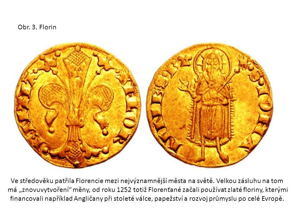 """Obr. 3. Florin Ve středověku patřila Florencie mezi nejvýznamnější města na světě. Velkou zásluhu na tom má """"znovuvytvoření"""" měny, od roku 1252 totiž"""