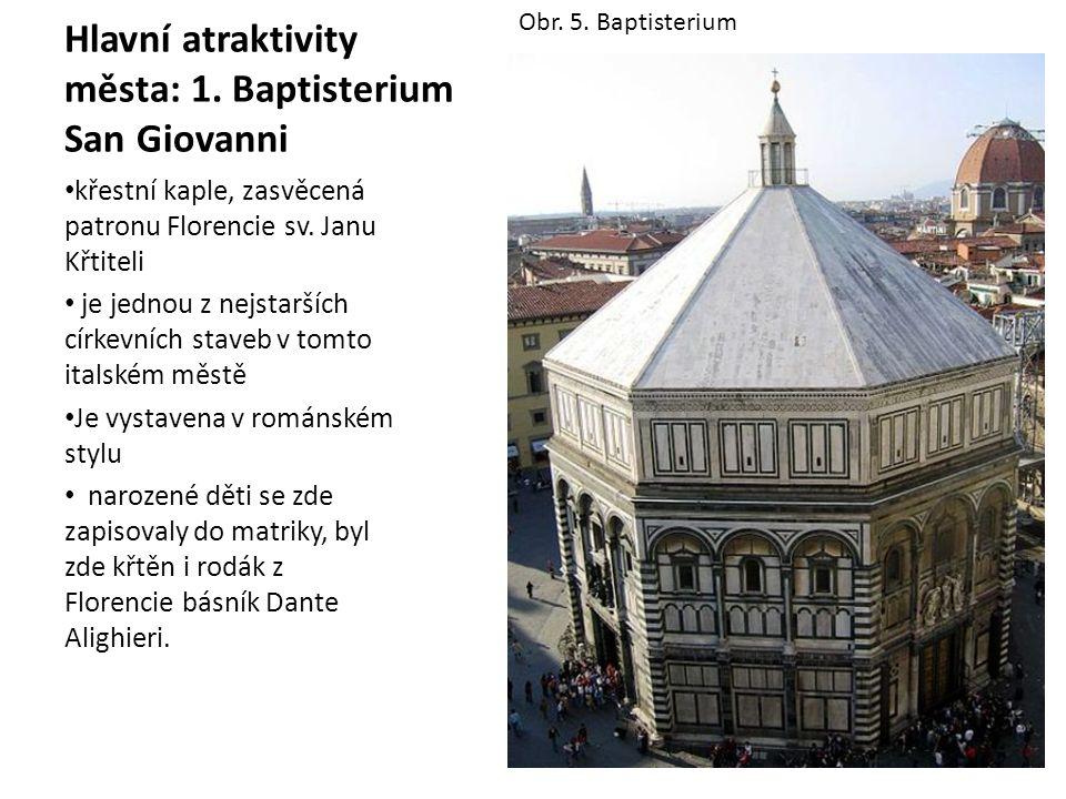 Hlavní atraktivity města: 1. Baptisterium San Giovanni křestní kaple, zasvěcená patronu Florencie sv. Janu Křtiteli je jednou z nejstarších církevních