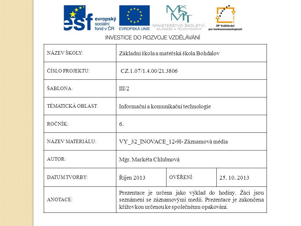 NÁZEV ŠKOLY: Základní škola a mateřská škola Bohdalov ČÍSLO PROJEKTU: CZ.1.07/1.4.00/21.3806 ŠABLONA: III/2 TÉMATICKÁ OBLAST: Informační a komunikační technologie ROČNÍK: 6.
