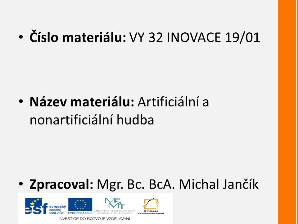Číslo materiálu: VY 32 INOVACE 19/01 Název materiálu: Artificiální a nonartificiální hudba Zpracoval: Mgr.
