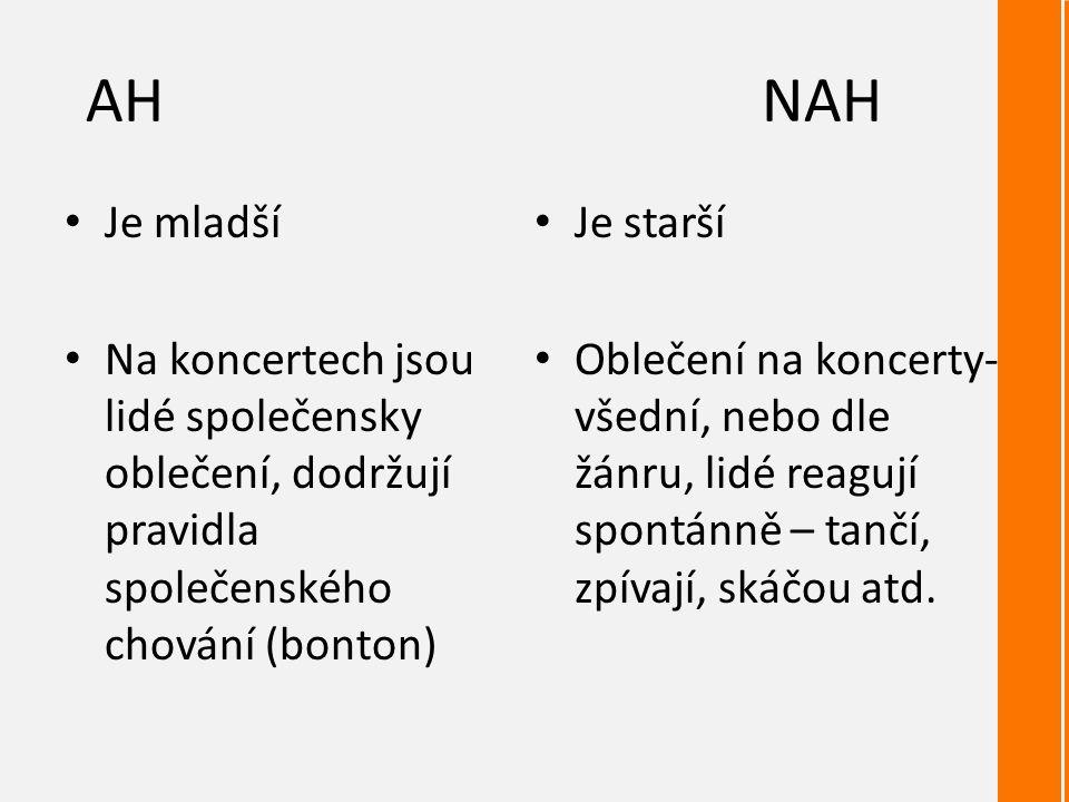 AHNAH Je mladší Na koncertech jsou lidé společensky oblečení, dodržují pravidla společenského chování (bonton) Je starší Oblečení na koncerty- všední, nebo dle žánru, lidé reagují spontánně – tančí, zpívají, skáčou atd.