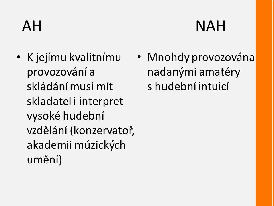 AHNAH K jejímu kvalitnímu provozování a skládání musí mít skladatel i interpret vysoké hudební vzdělání (konzervatoř, akademii múzických umění) Mnohdy provozována nadanými amatéry s hudební intuicí