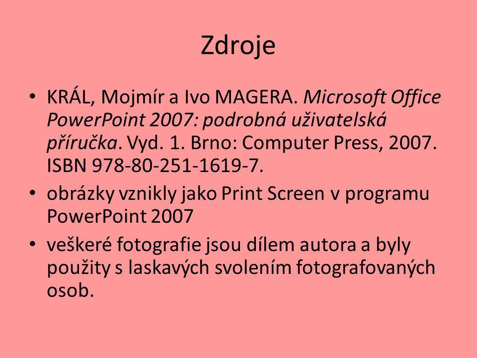 Zdroje KRÁL, Mojmír a Ivo MAGERA. Microsoft Office PowerPoint 2007: podrobná uživatelská příručka.