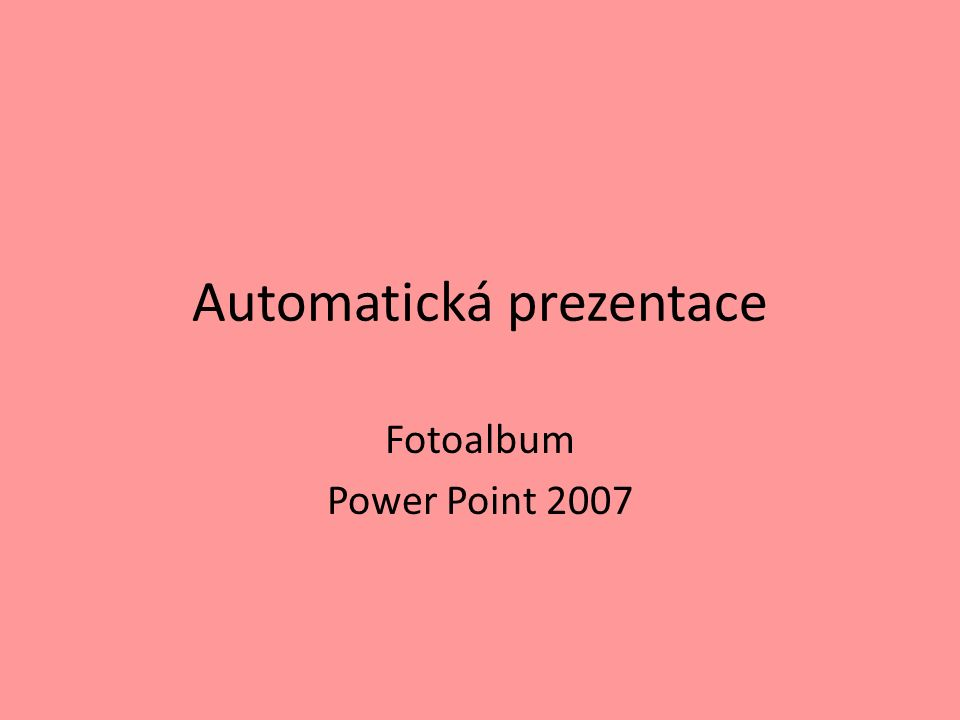 Automatická prezentace Fotoalbum Power Point 2007