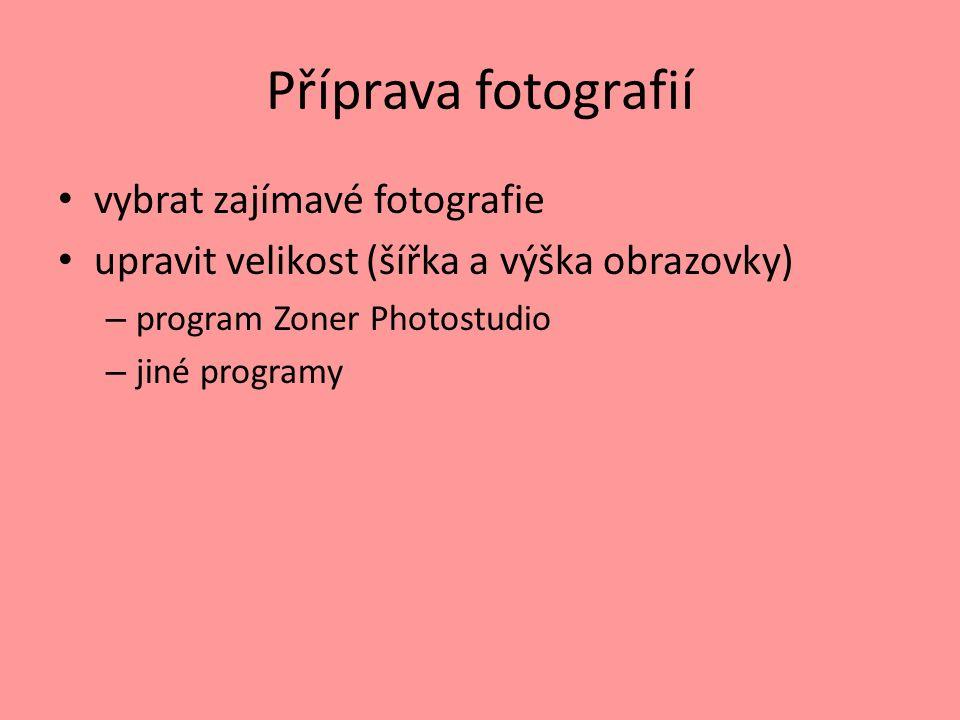 Příprava fotografií vybrat zajímavé fotografie upravit velikost (šířka a výška obrazovky) – program Zoner Photostudio – jiné programy