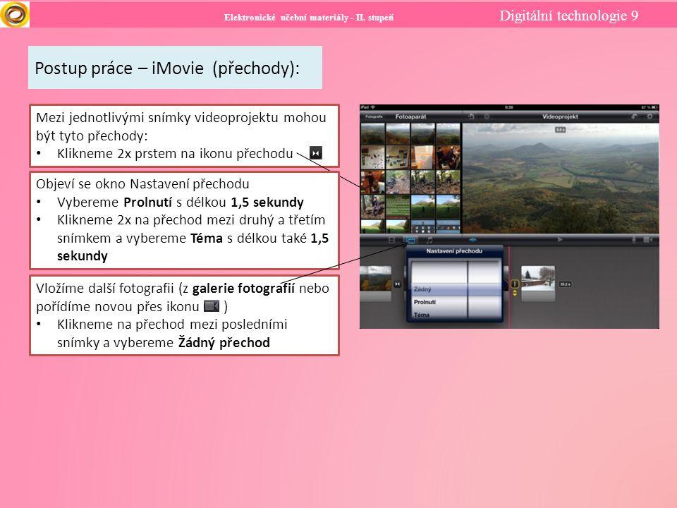 Elektronické učební materiály - II. stupeň Digitální technologie 9 Postup práce – iMovie (přechody): Mezi jednotlivými snímky videoprojektu mohou být