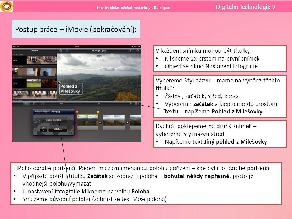 Elektronické učební materiály - II. stupeň Digitální technologie 9 Postup práce – iMovie (pokračování): V každém snímku mohou být titulky: Klikneme 2x