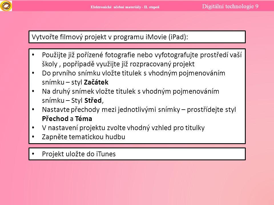 Elektronické učební materiály - II. stupeň Digitální technologie 9 Vytvořte filmový projekt v programu iMovie (iPad): Použijte již pořízené fotografie