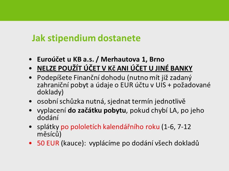 Jak stipendium dostanete Euroúčet u KB a.s. / Merhautova 1, Brno NELZE POUŽÍT ÚČET V Kč ANI ÚČET U JINÉ BANKY Podepíšete Finanční dohodu (nutno mít ji