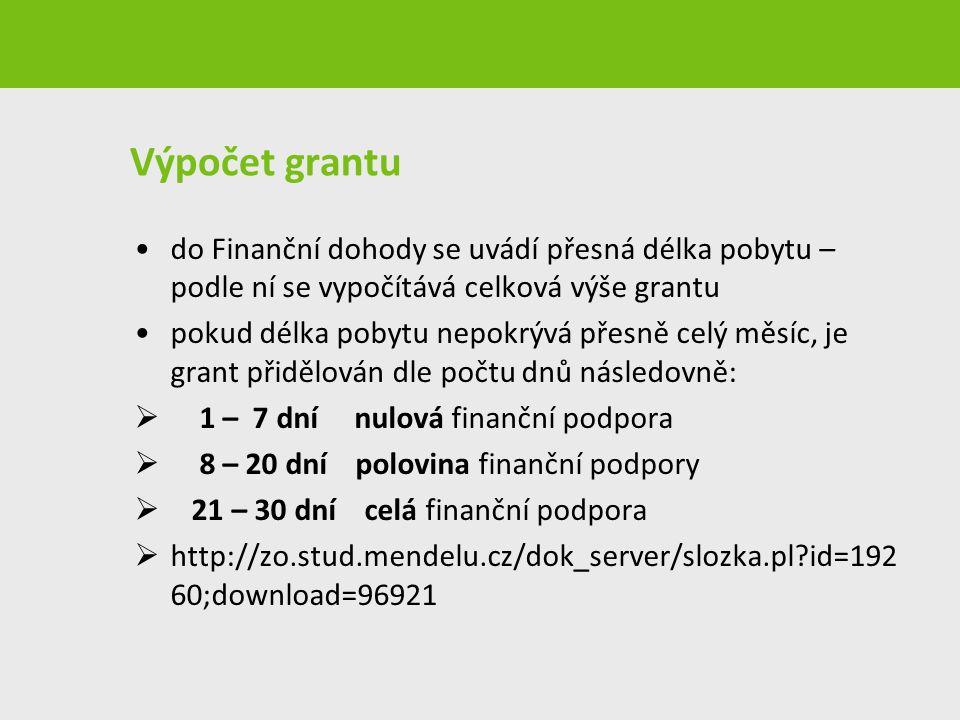 Výpočet grantu do Finanční dohody se uvádí přesná délka pobytu – podle ní se vypočítává celková výše grantu pokud délka pobytu nepokrývá přesně celý měsíc, je grant přidělován dle počtu dnů následovně:  1 – 7 dní nulová finanční podpora  8 – 20 dní polovina finanční podpory  21 – 30 dní celá finanční podpora  http://zo.stud.mendelu.cz/dok_server/slozka.pl?id=192 60;download=96921