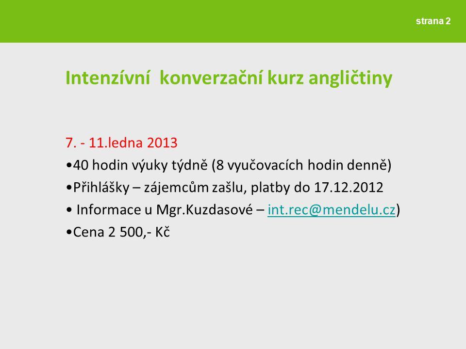 Intenzívní konverzační kurz angličtiny 7. - 11.ledna 2013 40 hodin výuky týdně (8 vyučovacích hodin denně) Přihlášky – zájemcům zašlu, platby do 17.12