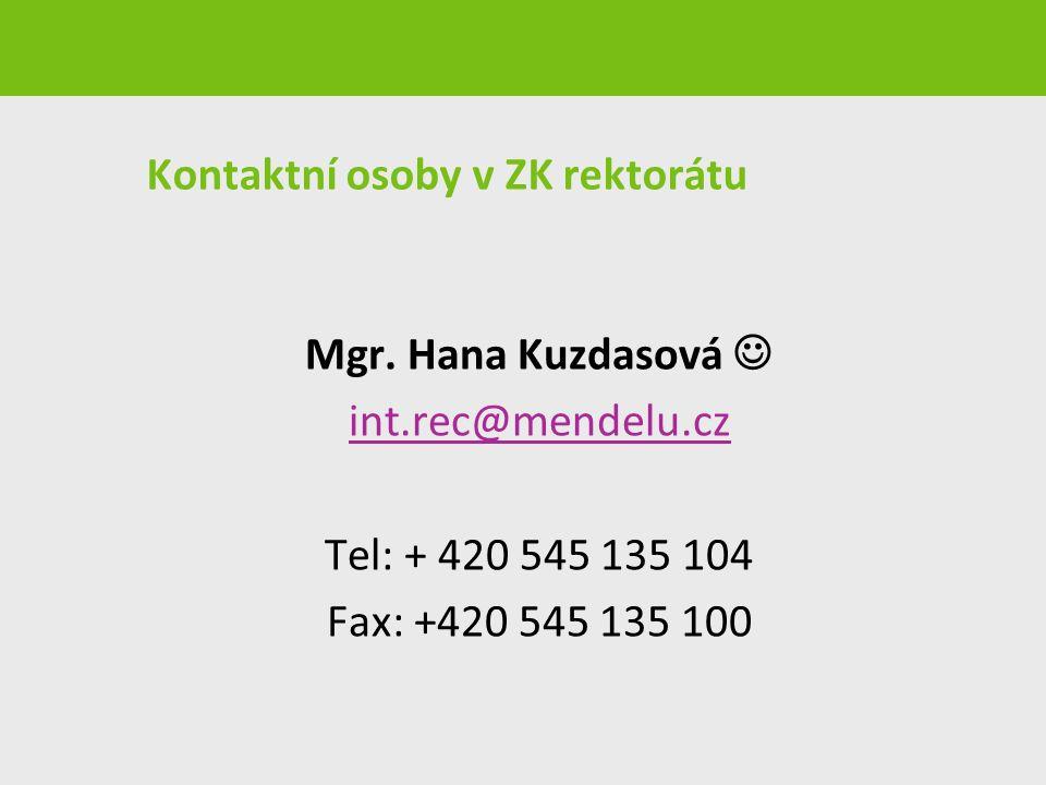 Kontaktní osoby v ZK rektorátu Mgr. Hana Kuzdasová int.rec@mendelu.cz Tel: + 420 545 135 104 Fax: +420 545 135 100