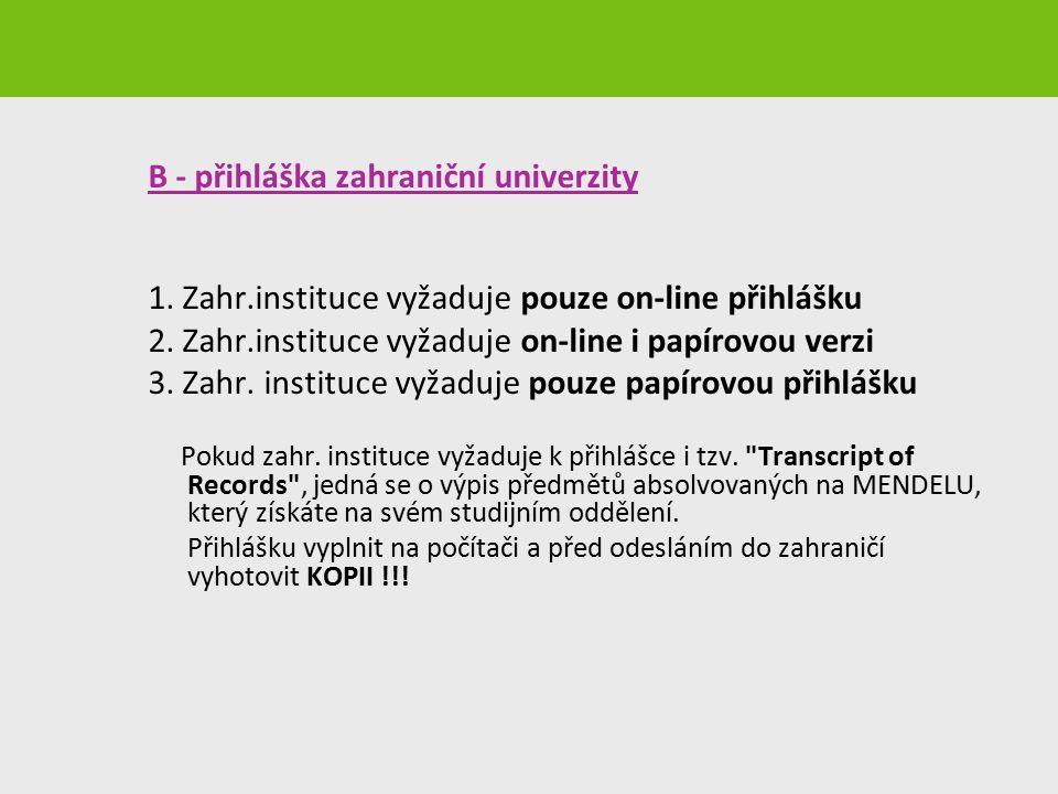 B - přihláška zahraniční univerzity 1. Zahr.instituce vyžaduje pouze on-line přihlášku 2. Zahr.instituce vyžaduje on-line i papírovou verzi 3. Zahr. i