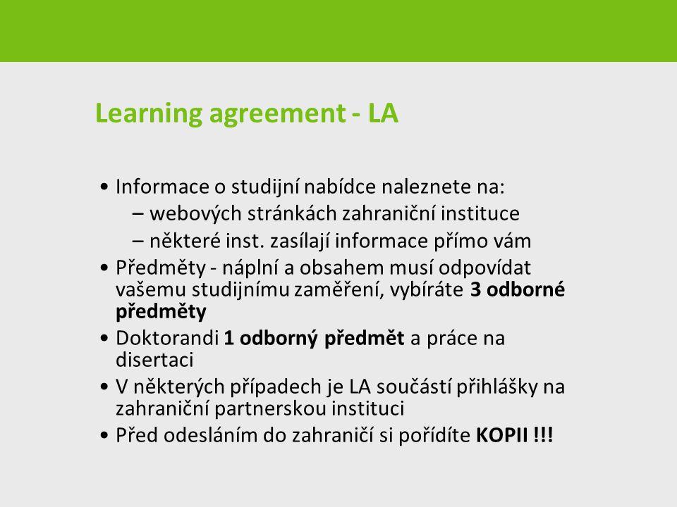 Learning agreement - LA Informace o studijní nabídce naleznete na: –webových stránkách zahraniční instituce –některé inst. zasílají informace přímo vá
