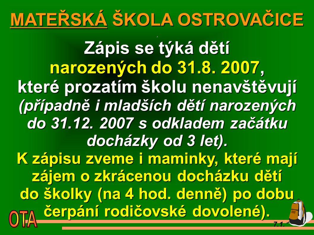 7.1. MATEŘSKÁ ŠKOLA OSTROVAČICE. Zápis se týká dětí narozených do 31.8.