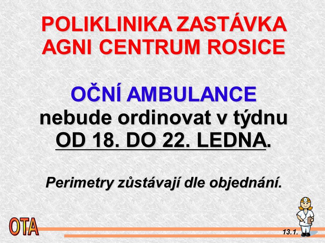 POLIKLINIKA ZASTÁVKA AGNI CENTRUM ROSICE. OČNÍ AMBULANCE nebude ordinovat v týdnu OD 18.